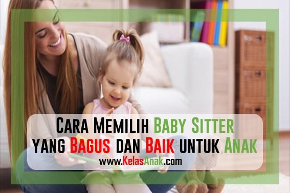 Cara Memilih Baby Sitter yang Baik untuk Anak