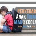 Penyebab Anak Tidak Mau Sekolah