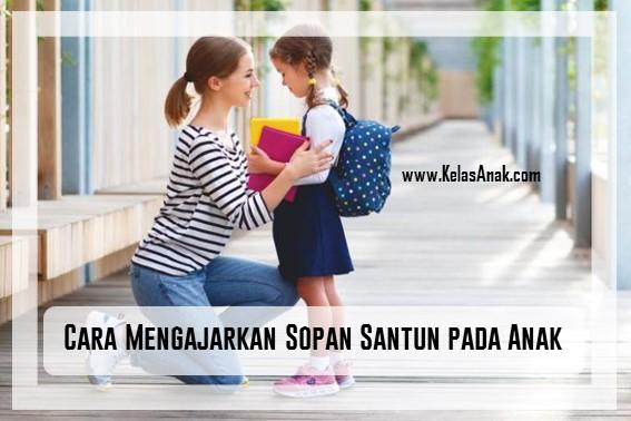 Cara Mengajarkan Sopan Santun pada Anak