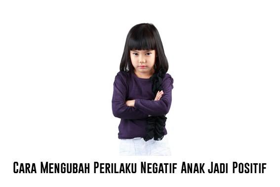Cara Mengubah Perilaku Negatif Anak Jadi Positif
