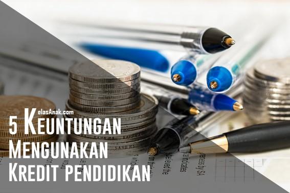 Keuntungan Menggunakan Kredit Pendidikan