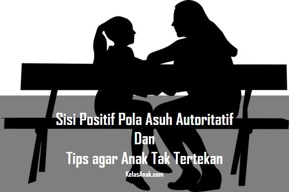 Sisi Positif Pola Asuh Autoritatif dan Tips agar Anak Tak Tertekan